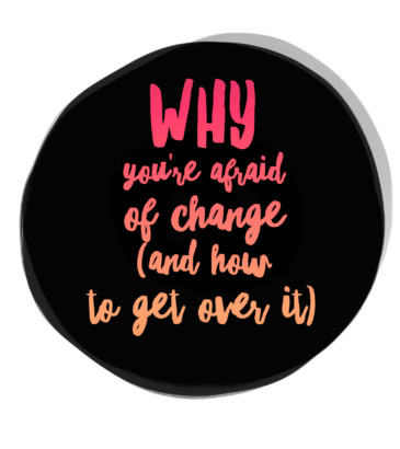 125: Why You're Afraid of Change